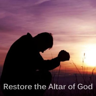 Restoring the Altar of God – Spirit of Elijah